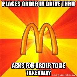 Maccas Meme - places order in drive thru asks for order to be takeaway