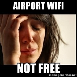 First World Problems - Airport wifi not free