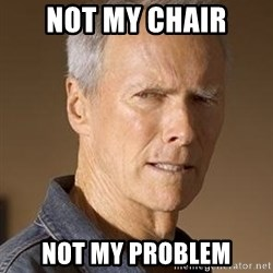 Clint Eastwood - Not my Chair Not my problem