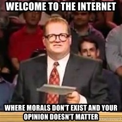 The Points Don't Matter - Welcome to the internet Where morals don't exist and your opinion doesn't matter