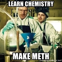 breaking bad - Learn Chemistry Make Meth