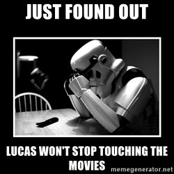 Sad Trooper - JUST FOUND OUT Lucas won't stop touching the movies