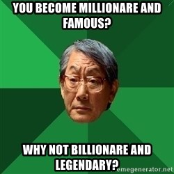 High Expectations Asian Father - you become millionare and famous? why not billionare and legendary?