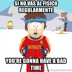 South Park Ski Teacher - SI NO VAS AL FÍSICO REGULARMENTE YOU'RE GONNA HAVE A BAD TIME