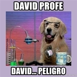 Dog Scientist - david profe david… peligro