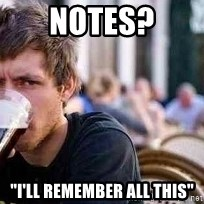 "The Lazy College Senior - notes? ""i'll remember all this"""