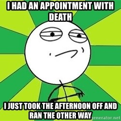 Challenge Accepted 2 - I had an appointment with death I just took the afternoon off and ran the other way