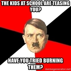 Advice Hitler - The kids at school are teasing you? Have you tried burning them?