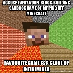 Minecraft Guy - Accuse every voxel block-building sandbox game of ripping off minecraft favourite game is a clone of infiniminer