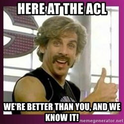 Globo Gym - Here at THE ACL we're better than you, and we know it!