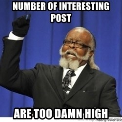 The tolerance is to damn high! - number of interesting post are too damn high
