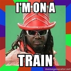 t pain - I'm on a TRAIN