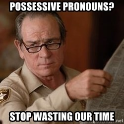 Tommy Lee Jones  - Possessive Pronouns? stop wasting our time
