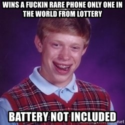Bad Luck Brian - wins a fuckin rare phone only one in the world from lottery battery not included