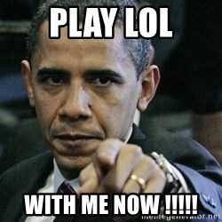 Pissed off Obama - play lol with me now !!!!!