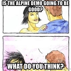 Alpha Boyfriend - Is the alpine demo going to be good? WHat do you think?