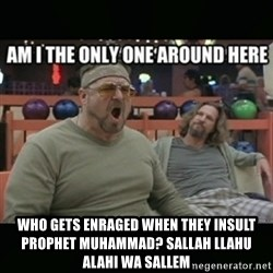 angry walter - who gets enraged when they insult prophet muhammad? sallah llahu alahi wa sallem