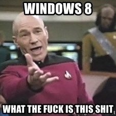 Picard Wtf - windows 8 what the fuck is this shit