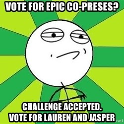 Challenge Accepted 2 - VOte for epic co-preses? Challenge Accepted.               Vote for Lauren and Jasper