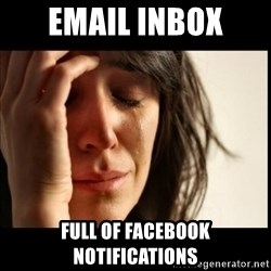 First World Problems - email inbox full of facebook notifications