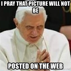 Pedo Pope - I pray that Picture will not be  Posted on the Web