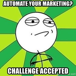 Challenge Accepted 2 - automate your marketing? challenge accepted