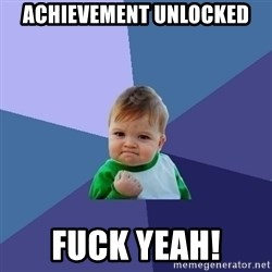 Success Kid - Achievement Unlocked FUck Yeah!