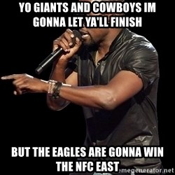 Kanye West - yo giants and cowboys im gonna let ya'll finish but the eagles are gonna win the nfc east