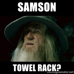 no memory gandalf - Samson Towel rack?