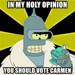 Bender IMHO - In my holy opinion you should vote carmen
