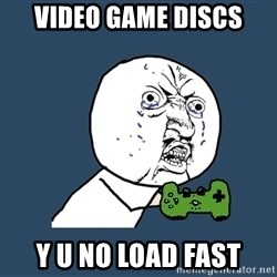 Y U No - video game discs y u no load fast
