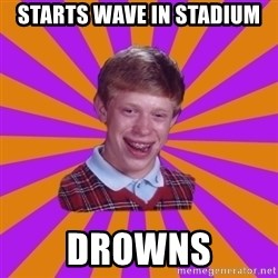 Unlucky Brian Strikes Again - starts wave in stadium drowns