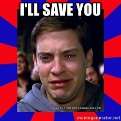 Sad Tobey Maguire - I'LL SAVE YOU
