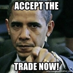 Angry Obama  - ACCEPT THE TRADE NOW!