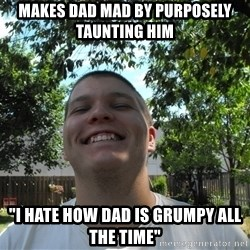 "Jamestroll - makes dad mad by PURPOSELY taunting him ""i hate how dad is grumpy all the time"""