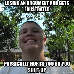 Jamestroll - losing an argument and gets frustrated physically hurts you so you shut up