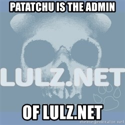 Lulz Dot Net - Patatchu is the admin of lulz.net