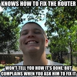 Jamestroll - knows how to fix the router won't tell you how it's done, but complains when you ask him to fix it