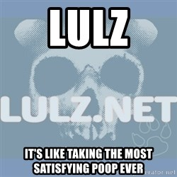 Lulz Dot Net - lulz it's like taking the most satisfying poop ever