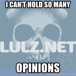 Lulz Dot Net - I CAN'T HOLD SO MANY OPINIONS