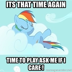 My Little Pony - Its that time again  time to play ask me if i care !