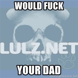 Lulz Dot Net - wOULD FUCK YOUR DAD