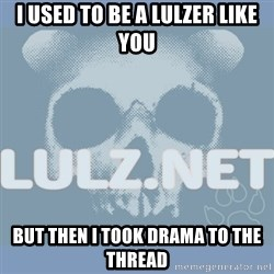 Lulz Dot Net - I used to be a lulzer like you but then I took drama to the thread