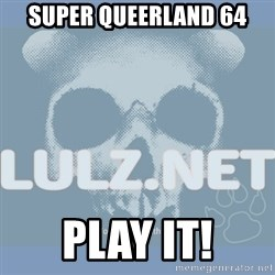 Lulz Dot Net - super queerland 64 play it!