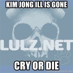 Lulz Dot Net - kim jong ill is gone cry or die