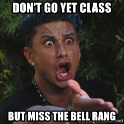 Flippinpauly - Don't go YET cLASS bUT MISS THE BELL RANG