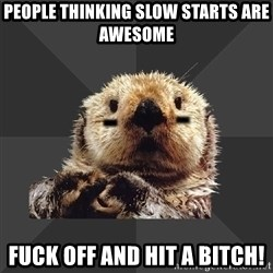 Roller Derby Otter - People thinking slow starts are awesome FUck off and hit a bitch!