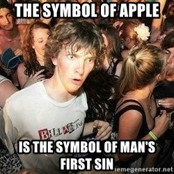-Sudden Clarity Clarence - the symbol of apple is the symbol of man's first sin