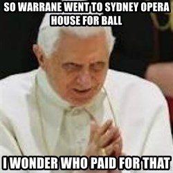 Pedo Pope - So Warrane went to Sydney Opera house for ball I wonder who paid for that