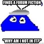 "Game Maker Noob - Finds a forum fiction ""Why am i not in it?"""
